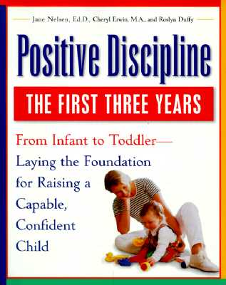 Positive Discipline: The First Three Years: From Infant to Toddler - Laying the Foundation for Raising a Capable, Confidentchild Cover Image