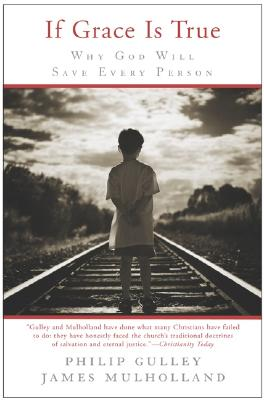 If Grace Is True: Why God Will Save Every Person Cover Image
