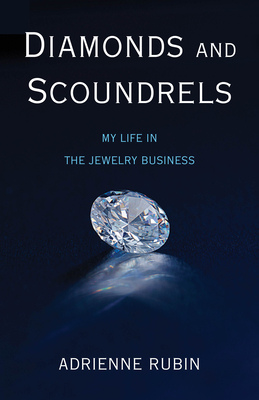 Diamonds and Scoundrels: My Life in the Jewelry Business Cover Image