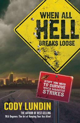 When All Hell Breaks Loose: Stuff You Need to Survive When Disaster Strikes Cover Image
