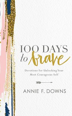 100 Days to Brave: Devotions for Unlocking Your Most Courageous Self Cover Image