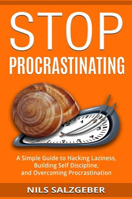 Stop Procrastinating: A Simple Guide to Hacking Laziness, Building Self Discipline, and Overcoming Procrastination Cover Image