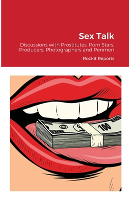 Sex Talk: Discussions with Prostitutes, Porn Stars, Producers, Photographers and Penmen Cover Image