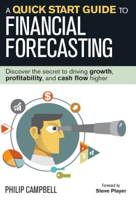 A Quick Start Guide to Financial Forecasting: Discover the Secret to Driving Growth, Profitability, and Cash Flow Higher Cover Image
