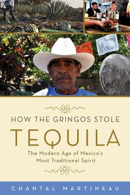 How the Gringos Stole Tequila: The Modern Age of Mexico's Most Traditional Spirit Cover Image