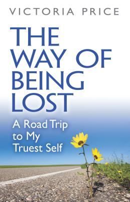 The Way of Being Lost: A Road Trip to My Truest Self Cover Image