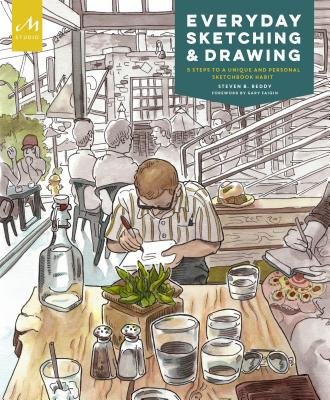 Everyday Sketching and Drawing: Five Steps to a Unique and Personal Sketchbook Habit Cover Image
