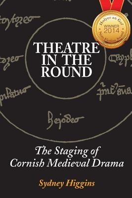 Theatre in the Round: The Staging of Cornish Medieval Drama Cover Image