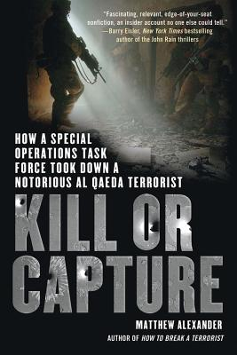 Kill or Capture: How a Special Operations Task Force Took Down a Notorious al Qaeda Terrorist Cover Image