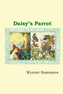 Daisy's Parrot: Daisy's Adventures Set #1, Book 5 Cover Image