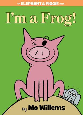 I'm a Frog! (An Elephant and Piggie Book) Cover Image