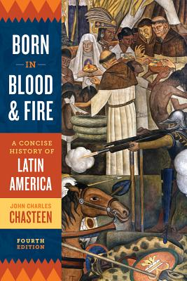 Born in Blood and Fire: A Concise History of Latin America Cover Image