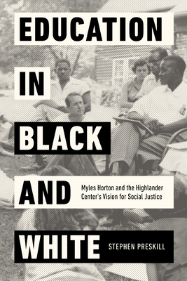 Education in Black and White: Myles Horton and the Highlander Center's Vision for Social Justice Cover Image