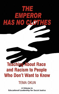 The Emperor Has No Clothes: Teaching about Race and Racism to People Who Don't Want to Know (Educational Leadership for Social Justice) Cover Image