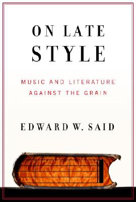 On Late Style: Music and Literature Against the Grain Cover Image