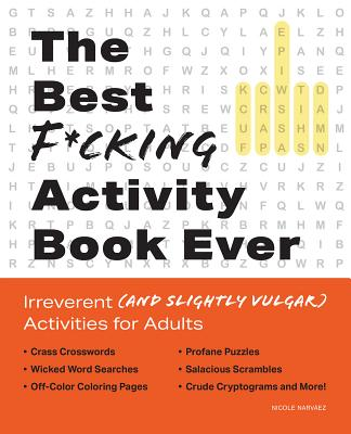 The Best F*cking Activity Book Ever: Irreverent (and Slightly Vulgar) Activities for Adults Cover Image