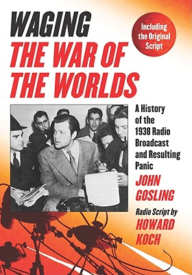 Waging the War of the Worlds: A History of the 1938 Radio Broadcast and Resulting Panic, Including the Original Script Cover Image