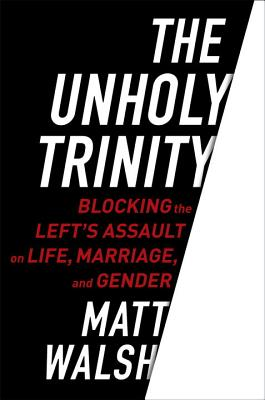 The Unholy Trinity: Blocking the Left's Assault on Life, Marriage, and Gender Cover Image
