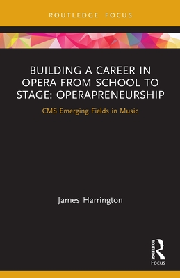 Building a Career in Opera from School to Stage: Operapreneurship: CMS Emerging Fields in Music Cover Image