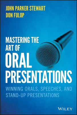 Mastering the Art of Oral Presentations: Winning Orals, Speeches, and Stand-Up Presentations Cover Image