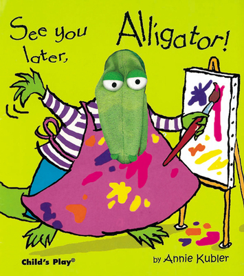See You Later, Alligator! [With Puppet] (Finger Puppet Books) Cover Image