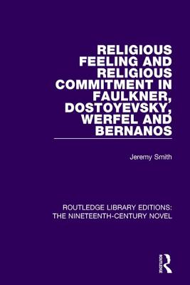 Religious Feeling and Religious Commitment in Faulkner, Dostoyevsky, Werfel and Bernanos (Routledge Library Editions: The Nineteenth-Century Novel) Cover Image