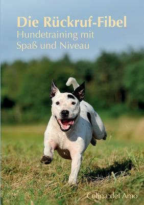Die Rückruf-Fibel: Hundetraining mit Spaß und Niveau Cover Image