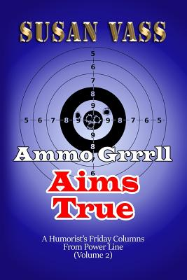 Ammo Grrrll Aims True: A Humorist's Friday Columns For Powerline (Volume 2) Cover Image