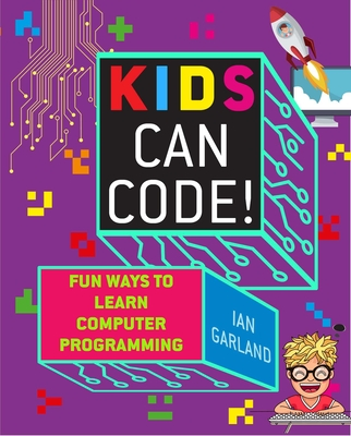 Kids Can Code!: Fun Ways to Learn Computer Programming Cover Image