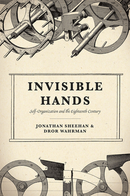 Invisible Hands: Self-Organization and the Eighteenth Century Cover Image