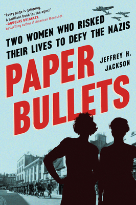 Paper Bullets: Two Women Who Risked Their Lives to Defy the Nazis cover