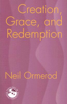 Creation, Grace, and Redemption (Theology in Global Perspectives) Cover Image