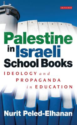 Palestine in Israeli School Books: Ideology and Propaganda in Education (Library of Modern Middle East Studies) Cover Image