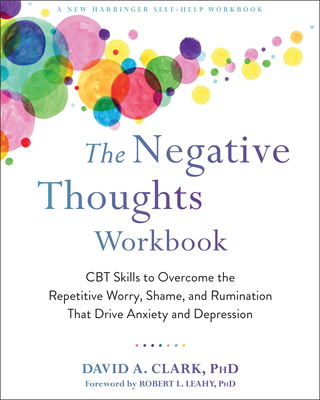 The Negative Thoughts Workbook: CBT Skills to Overcome the Repetitive Worry, Shame, and Rumination That Drive Anxiety and Depression Cover Image