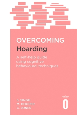 Overcoming Hoarding: A Self-Help Guide Using Cognitive Behavioural Techniques (Overcoming Books) Cover Image