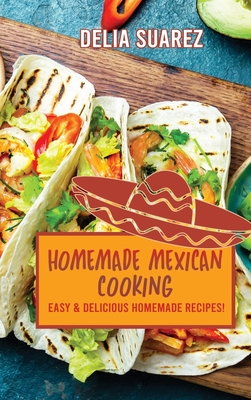 Homemade Mexican Cooking: Easy and Delicious Homemade Recipes! Cover Image