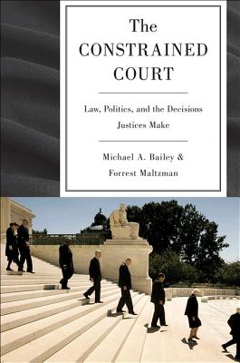 The Constrained Court: Law, Politics, and the Decisions Justices Make Cover Image