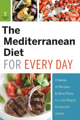 Mediterranean Diet for Every Day: 4 Weeks of Recipes & Meal Plans to Lose Weight Cover Image