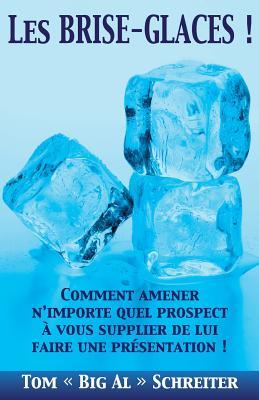 Les BRISE-GLACES !: Comment Amener N'importe Quel Prospect à Vous Supplier de Lui Faire une Présentation ! Cover Image