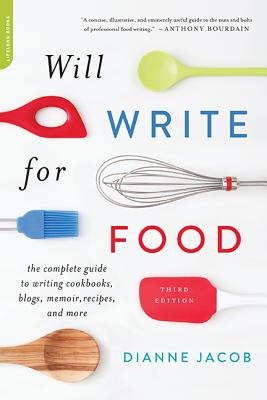 Will Write for Food: The Complete Guide to Writing Cookbooks, Blogs, Memoir, Recipes, and More Cover Image