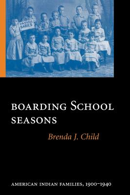 Boarding School Seasons: American Indian Families, 1900-1940 (North American Indian Prose Award) Cover Image