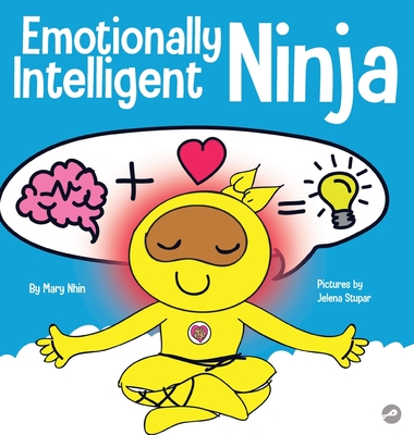 Emotionally Intelligent Ninja: A Children's Book About Developing Emotional Intelligence (EQ) Cover Image