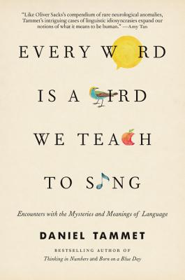 Every Word Is a Bird We Teach to Sing: Encounters with the Mysteries and Meanings of Language cover