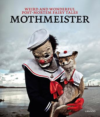 Mothmeister: Weird and Wonderful Post-Mortem Fairy Tales Cover Image
