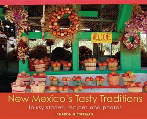 New Mexico's Tasty Traditions: Folksy Stories, Recipes and Photos Cover Image