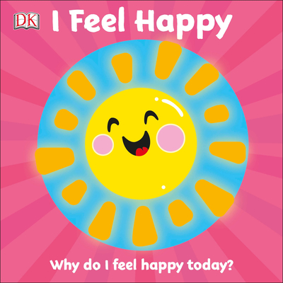 I Feel Happy: Why do I feel happy today? (First Emotions?) Cover Image