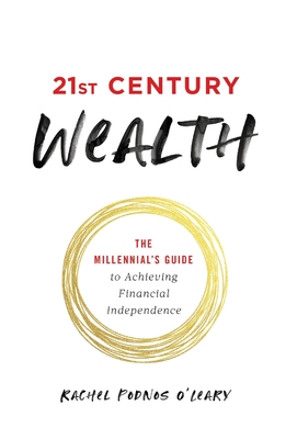 21st Century Wealth: The Millennial's Guide to Achieving Financial Independence Cover Image