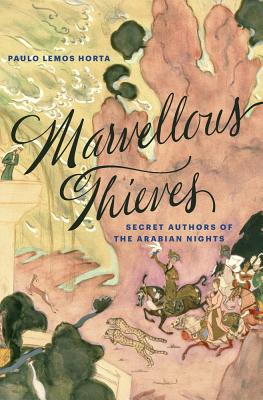 Marvellous Thieves: Secret Authors of the Arabian Nights Cover Image