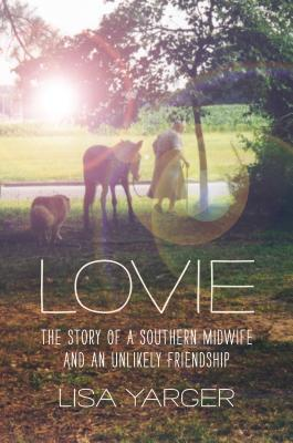 Lovie: The Story of a Southern Midwife and an Unlikely Friendship (Documentary Arts and Culture) Cover Image