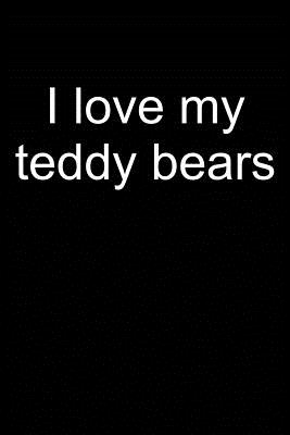 I Love My Teddy Bears: Notebook for Teddy Bear Collecting Teddy Bear Collecting Collectible Teddy Bear Collectors 6x9 in Dotted Cover Image